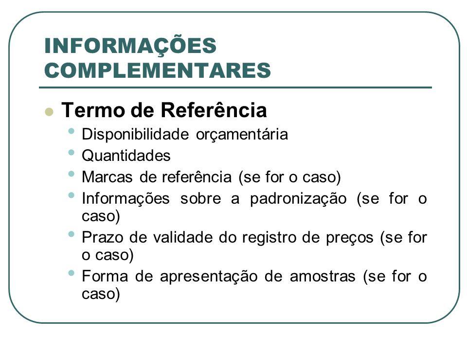 INFORMAÇÕES COMPLEMENTARES Termo de Referência Disponibilidade orçamentária Quantidades Marcas de referência (se for o caso) Informações sobre a padro