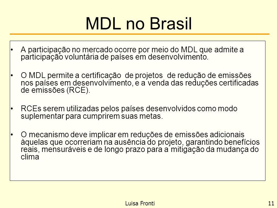 MDL no Brasil A participação no mercado ocorre por meio do MDL que admite a participação voluntária de países em desenvolvimento. O MDL permite a cert