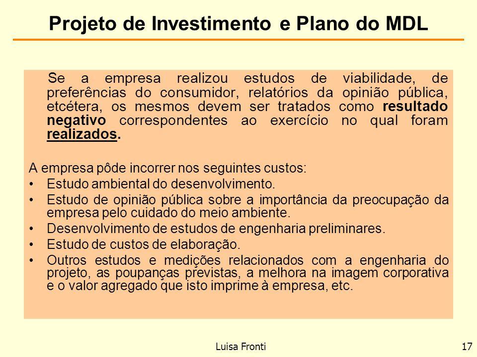 Projeto de Investimento e Plano do MDL Se a empresa realizou estudos de viabilidade, de preferências do consumidor, relatórios da opinião pública, etc
