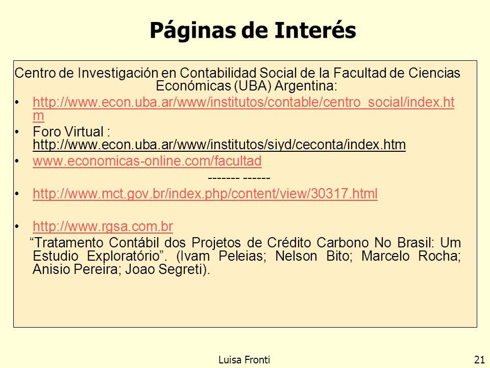 Centro de Investigación en Contabilidad Social de la Facultad de Ciencias Económicas (UBA) Argentina: http://www.econ.uba.ar/www/institutos/contable/c