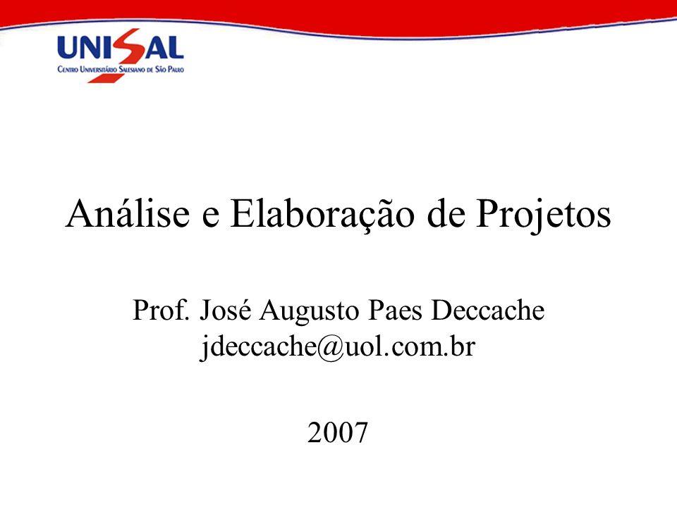 Análise e Elaboração de Projetos Prof. José Augusto Paes Deccache jdeccache@uol.com.br 2007
