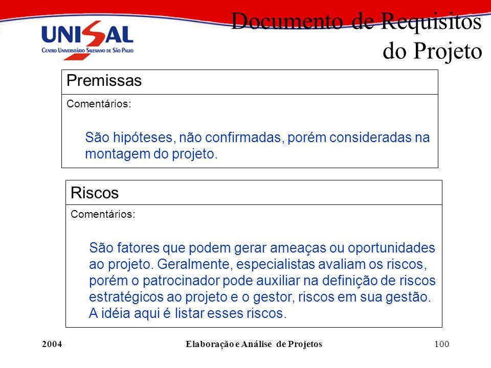 2004Elaboração e Análise de Projetos100 Documento de Requisitos do Projeto Premissas Comentários: São hipóteses, não confirmadas, porém consideradas n