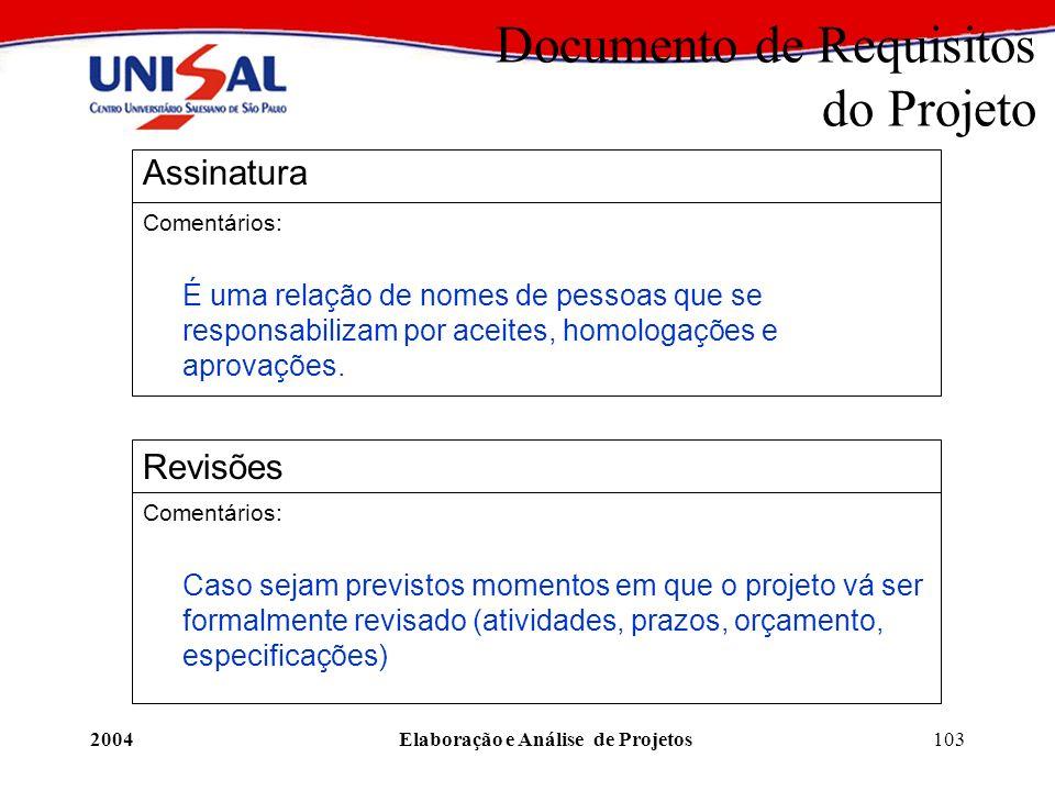 2004Elaboração e Análise de Projetos103 Documento de Requisitos do Projeto Assinatura Comentários: É uma relação de nomes de pessoas que se responsabi