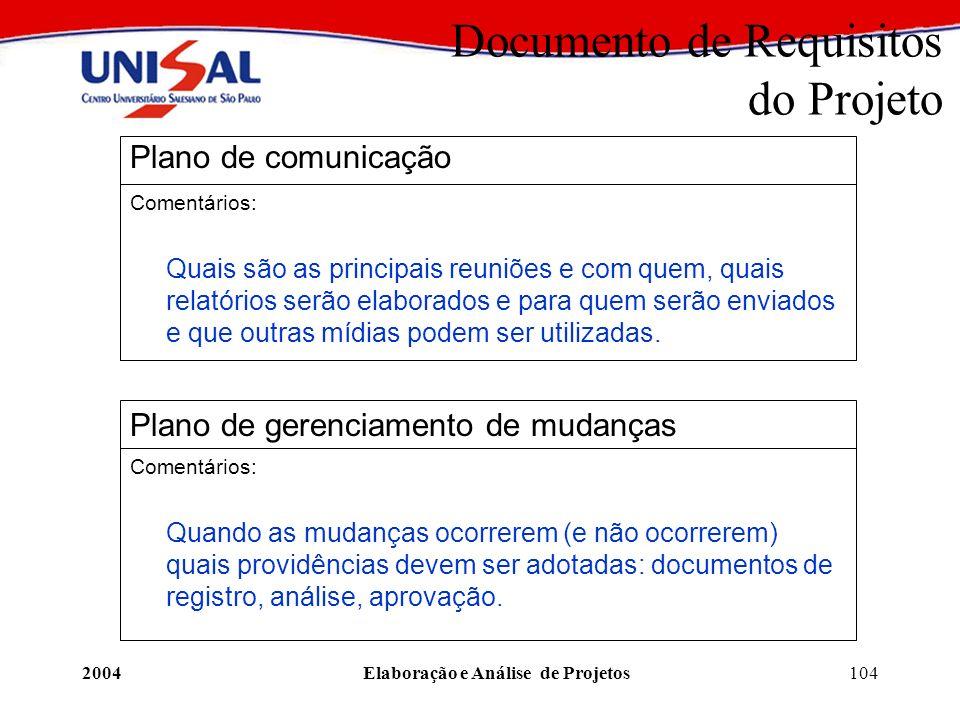 2004Elaboração e Análise de Projetos104 Documento de Requisitos do Projeto Plano de comunicação Comentários: Quais são as principais reuniões e com qu