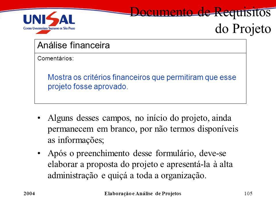 2004Elaboração e Análise de Projetos105 Documento de Requisitos do Projeto Análise financeira Comentários: Mostra os critérios financeiros que permiti