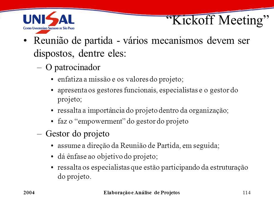 2004Elaboração e Análise de Projetos114 Kickoff Meeting Reunião de partida - vários mecanismos devem ser dispostos, dentre eles: –O patrocinador enfat