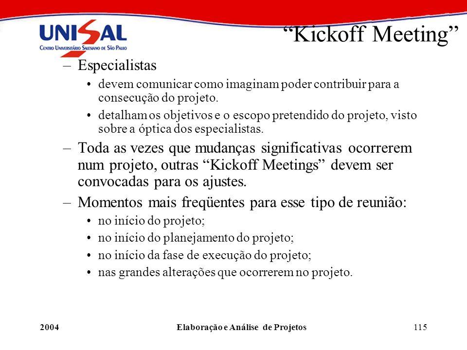2004Elaboração e Análise de Projetos115 Kickoff Meeting –Especialistas devem comunicar como imaginam poder contribuir para a consecução do projeto. de