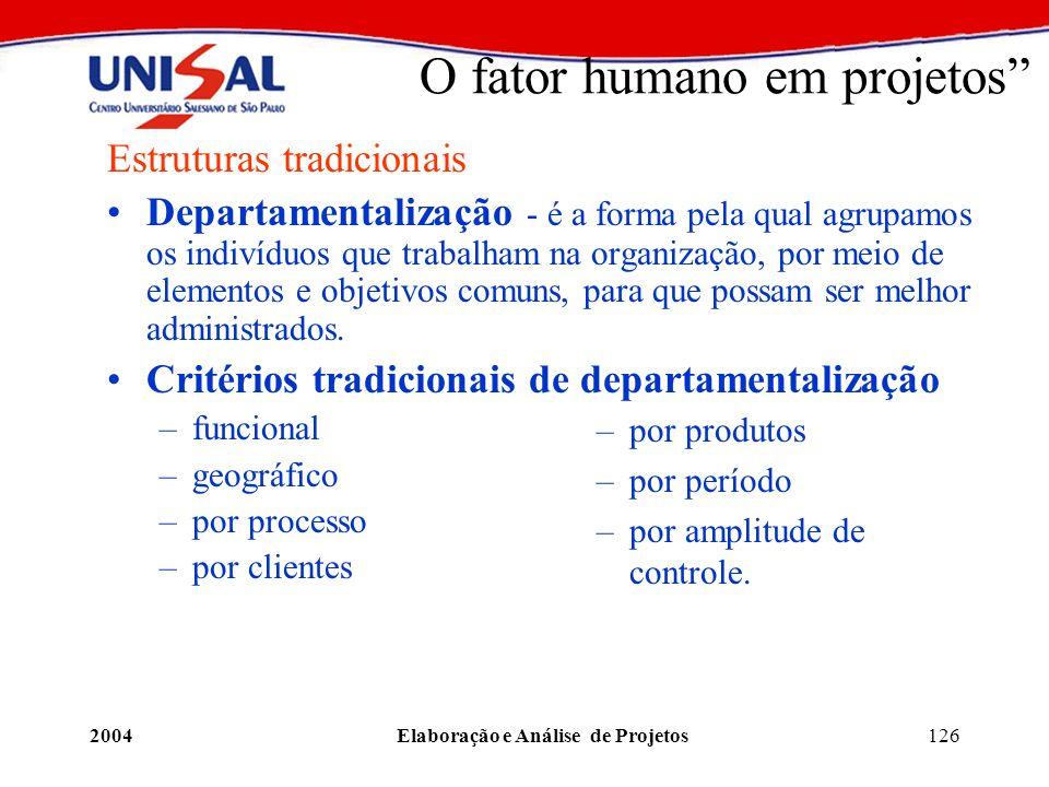 2004Elaboração e Análise de Projetos126 O fator humano em projetos Estruturas tradicionais Departamentalização - é a forma pela qual agrupamos os indi