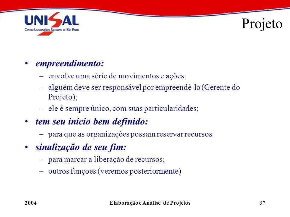 2004Elaboração e Análise de Projetos37 Projeto empreendimento: –envolve uma série de movimentos e ações; –alguém deve ser responsável por empreendê-lo