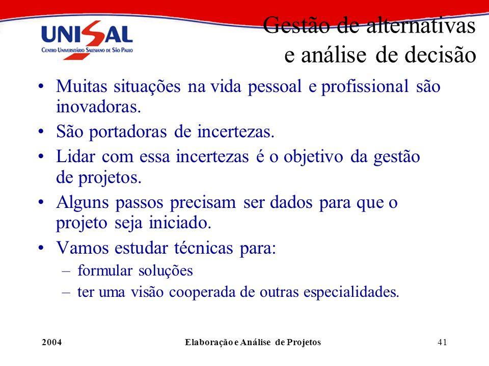 2004Elaboração e Análise de Projetos41 Gestão de alternativas e análise de decisão Muitas situações na vida pessoal e profissional são inovadoras. São