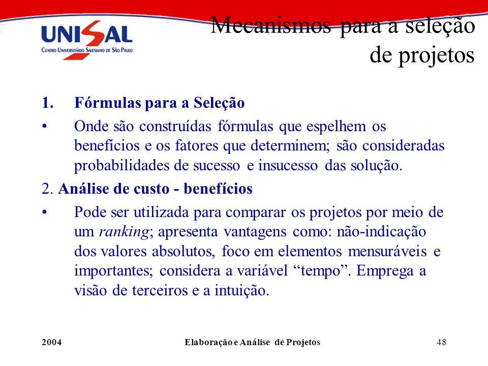 2004Elaboração e Análise de Projetos48 Mecanismos para a seleção de projetos 1.Fórmulas para a Seleção Onde são construídas fórmulas que espelhem os b