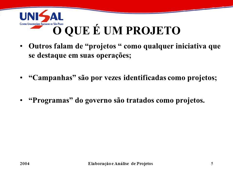 2004Elaboração e Análise de Projetos5 O QUE É UM PROJETO Outros falam de projetos como qualquer iniciativa que se destaque em suas operações; Campanha