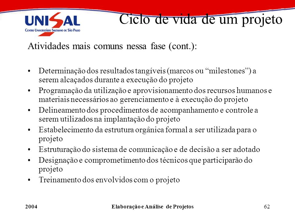 2004Elaboração e Análise de Projetos62 Ciclo de vida de um projeto Atividades mais comuns nessa fase (cont.): Determinação dos resultados tangíveis (m