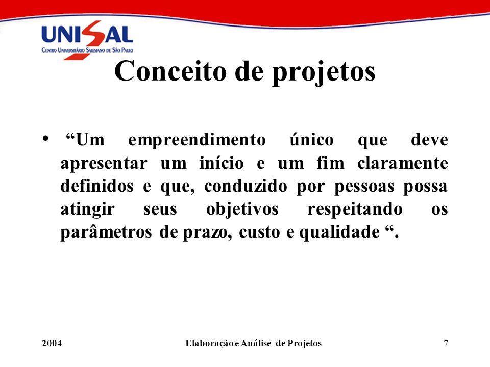 2004Elaboração e Análise de Projetos7 Conceito de projetos Um empreendimento único que deve apresentar um início e um fim claramente definidos e que,