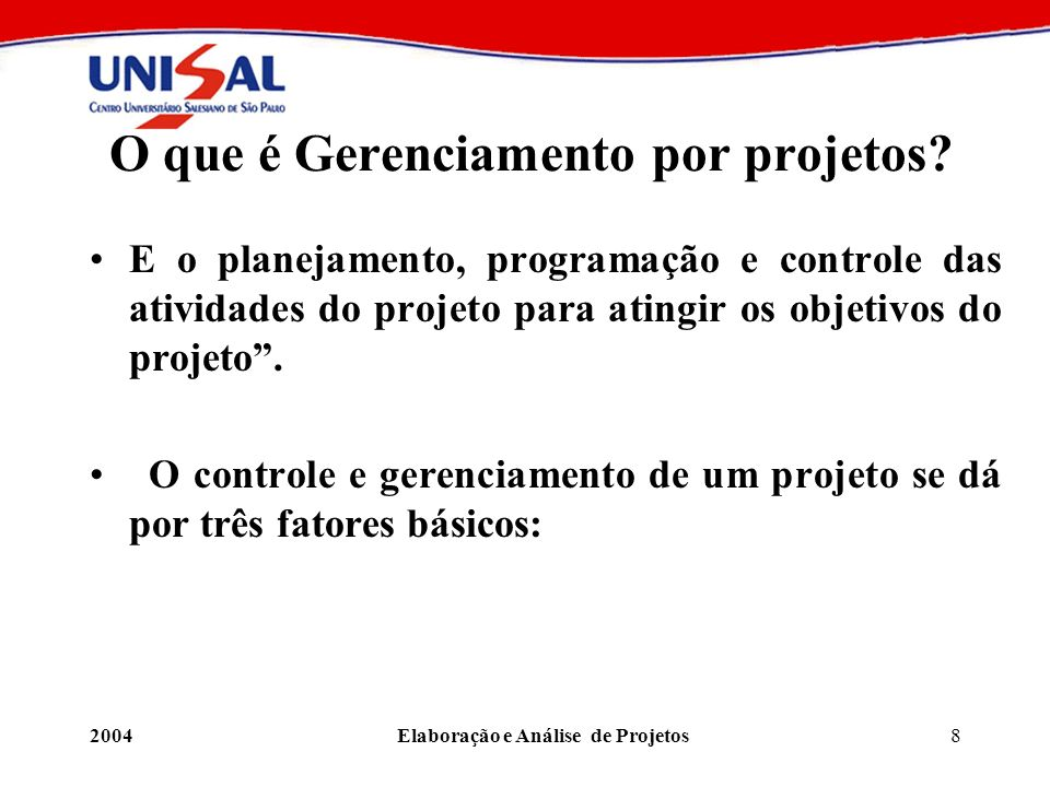 2004Elaboração e Análise de Projetos8 O que é Gerenciamento por projetos? E o planejamento, programação e controle das atividades do projeto para atin