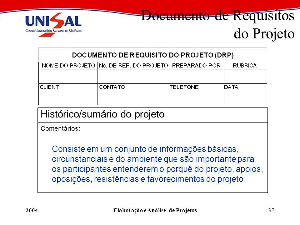 2004Elaboração e Análise de Projetos97 Documento de Requisitos do Projeto Histórico/sumário do projeto Comentários: Consiste em um conjunto de informa