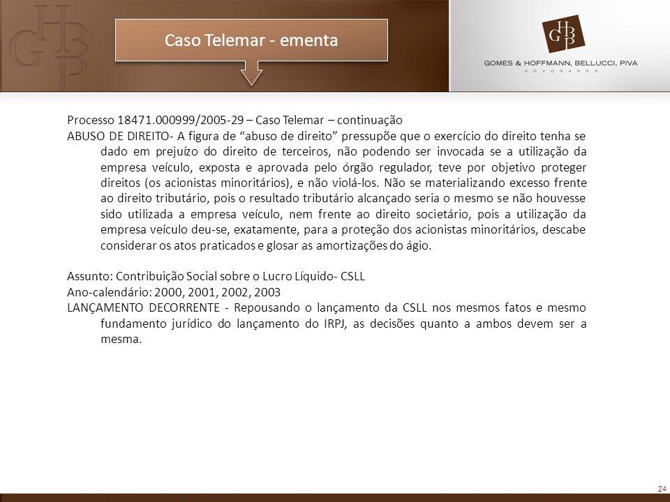 24 Caso Telemar - ementa Processo 18471.000999/2005-29 – Caso Telemar – continuação ABUSO DE DIREITO- A figura de abuso de direito pressupõe que o exe
