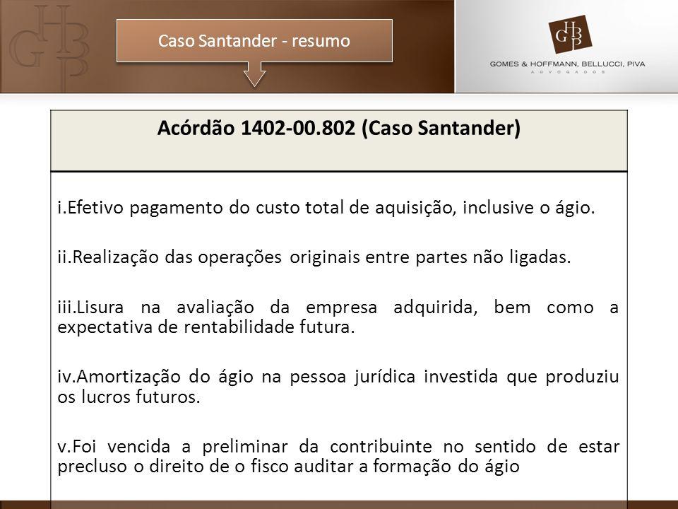 Caso Santander - resumo Acórdão 1402-00.802 (Caso Santander) i.Efetivo pagamento do custo total de aquisição, inclusive o ágio. ii.Realização das oper