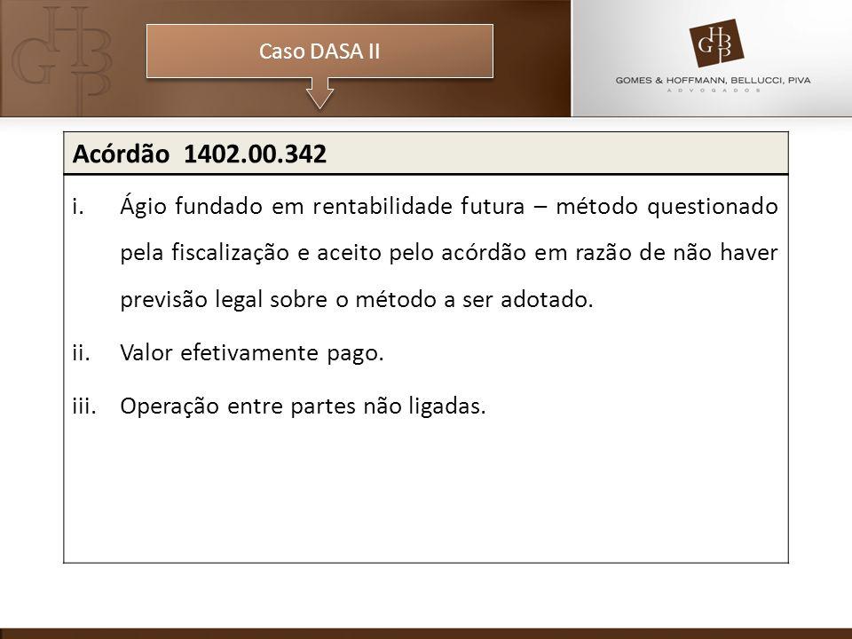 Caso DASA II Acórdão 1402.00.342 i.Ágio fundado em rentabilidade futura – método questionado pela fiscalização e aceito pelo acórdão em razão de não haver previsão legal sobre o método a ser adotado.