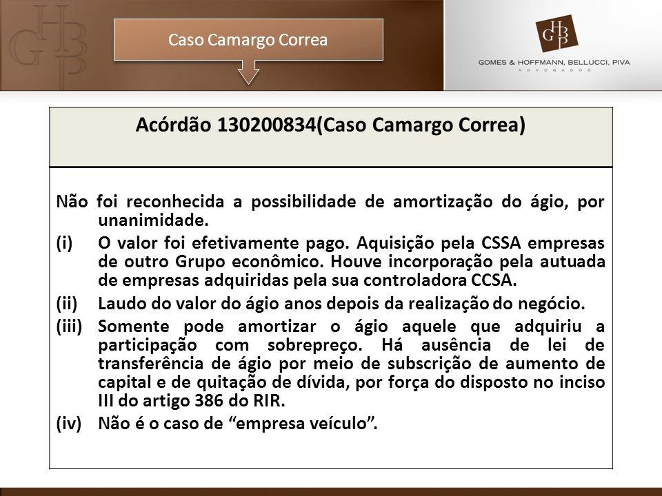 Caso Camargo Correa Acórdão 130200834(Caso Camargo Correa) Não foi reconhecida a possibilidade de amortização do ágio, por unanimidade. (i)O valor foi