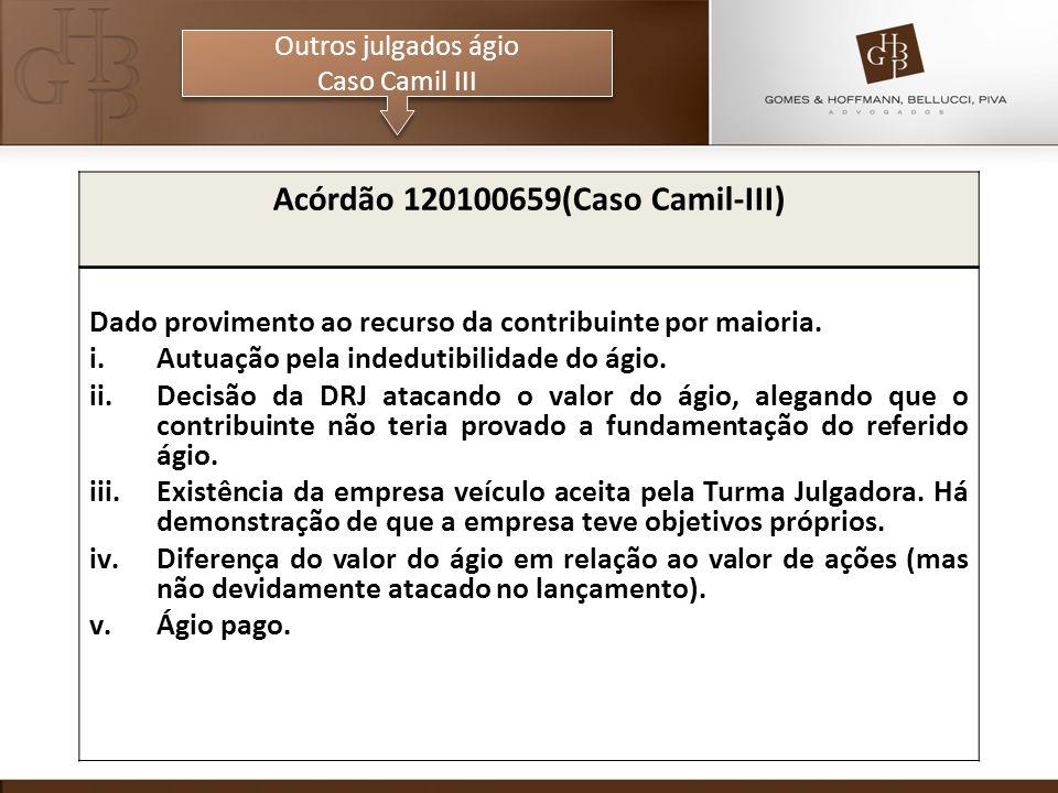 Outros julgados ágio Caso Camil III Outros julgados ágio Caso Camil III Acórdão 120100659(Caso Camil-III) Dado provimento ao recurso da contribuinte por maioria.