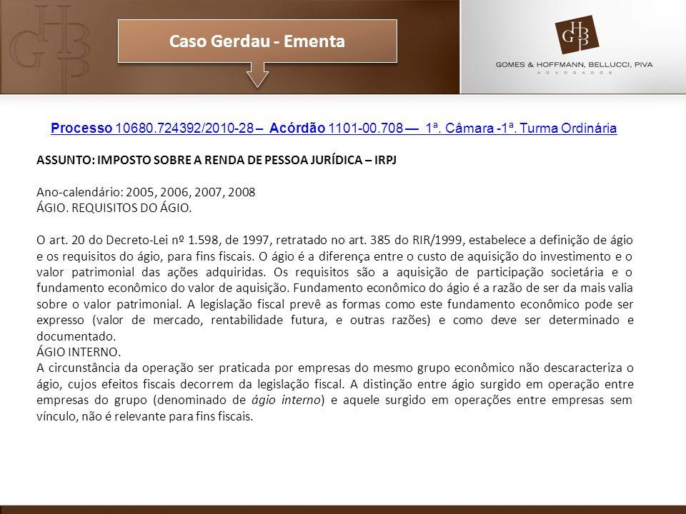 Caso Gerdau - Ementa Processo 10680.724392/2010-28 – Acórdão 1101-00.708 1ª. Câmara -1ª. Turma Ordinária ASSUNTO: IMPOSTO SOBRE A RENDA DE PESSOA JURÍ