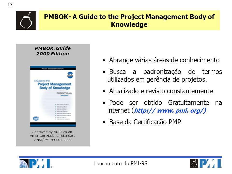 13 Lançamento do PMI-RS PMBOK- A Guide to the Project Management Body of Knowledge Abrange várias áreas de conhecimento Busca a padronização de termos