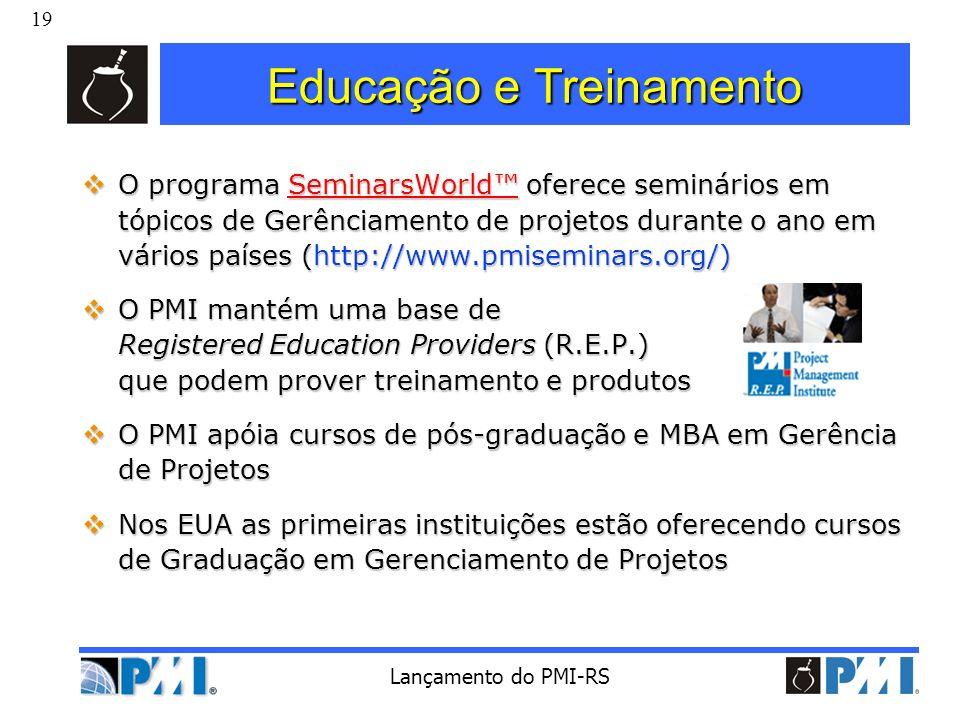 19 Lançamento do PMI-RS Educação e Treinamento O programa SeminarsWorld oferece seminários em tópicos de Gerênciamento de projetos durante o ano em vá