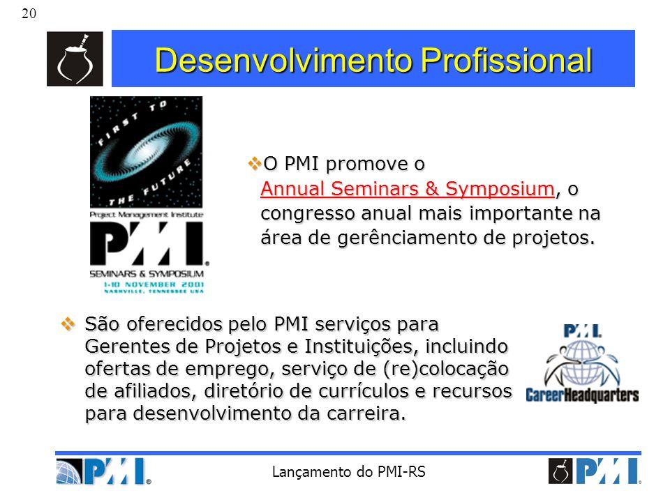 20 Lançamento do PMI-RS Desenvolvimento Profissional São oferecidos pelo PMI serviços para Gerentes de Projetos e Instituições, incluindo ofertas de e