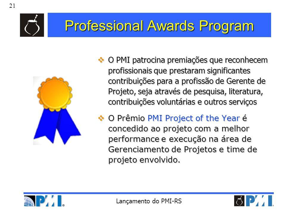 21 Lançamento do PMI-RS Professional Awards Program O PMI patrocina premiações que reconhecem profissionais que prestaram significantes contribuições