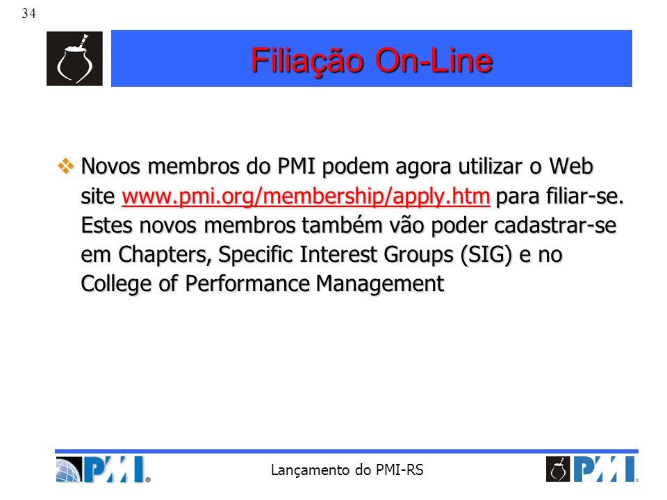 34 Lançamento do PMI-RS Filiação On-Line Novos membros do PMI podem agora utilizar o Web site www.pmi.org/membership/apply.htm para filiar-se. Estes n