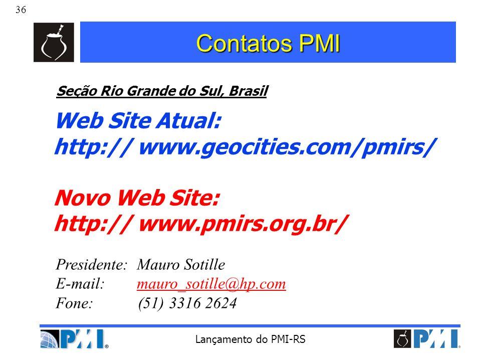 36 Lançamento do PMI-RS Contatos PMI Seção Rio Grande do Sul, Brasil Web Site Atual: http:// www.geocities.com/pmirs/ Novo Web Site: http:// www.pmirs