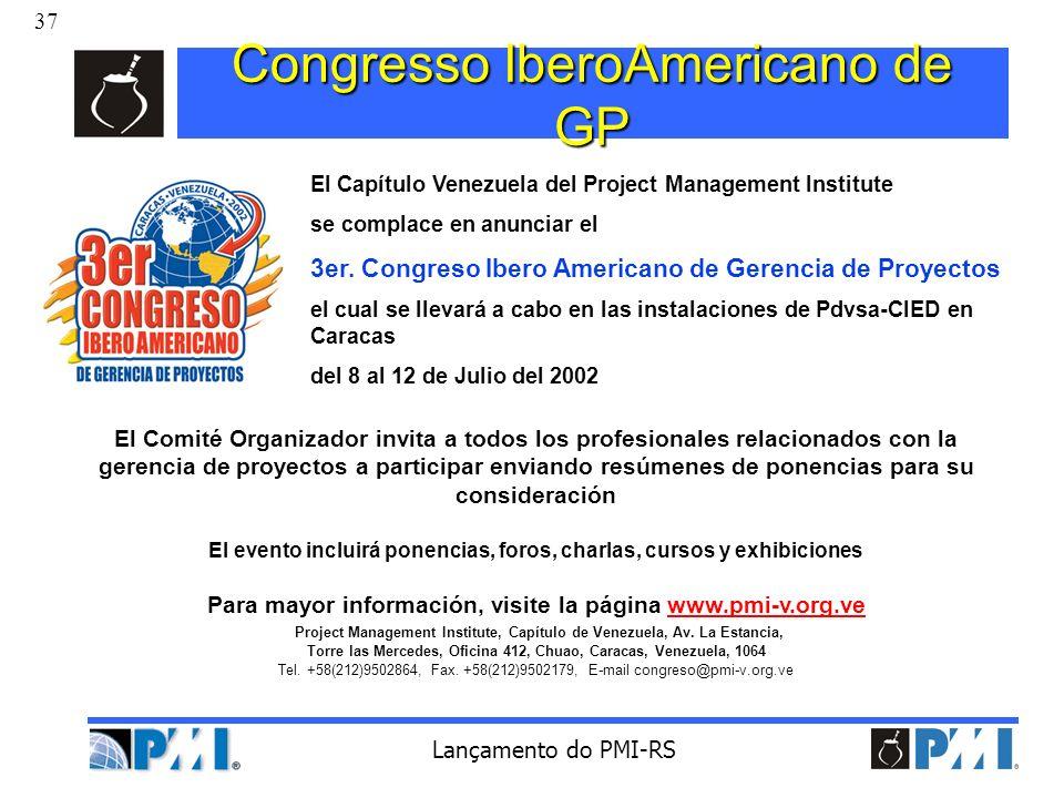 37 Lançamento do PMI-RS Congresso IberoAmericano de GP El Comité Organizador invita a todos los profesionales relacionados con la gerencia de proyecto