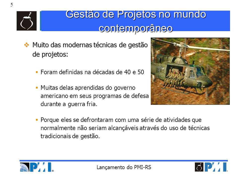 6 Lançamento do PMI-RS Projetos Importantes Projetos que alavancaram o uso das técnicas de gestão de projetos Manhattan Projeto Homem na Lua Polaris