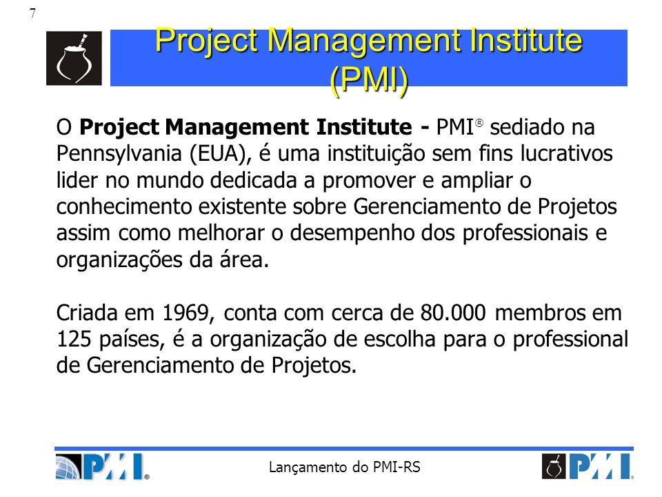 8 Lançamento do PMI-RS Project Management Institute (PMI) A missão do PMI é o de fomentar o profissionalismo na carreira de Gerênciamento de Projetos, definindo e divulgando as melhores práticas de gestão.