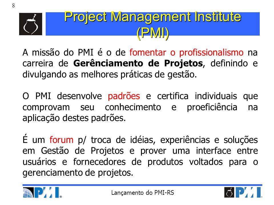 19 Lançamento do PMI-RS Educação e Treinamento O programa SeminarsWorld oferece seminários em tópicos de Gerênciamento de projetos durante o ano em vários países (http://www.pmiseminars.org/) O programa SeminarsWorld oferece seminários em tópicos de Gerênciamento de projetos durante o ano em vários países (http://www.pmiseminars.org/)SeminarsWorld O PMI mantém uma base de Registered Education Providers (R.E.P.) que podem prover treinamento e produtos O PMI mantém uma base de Registered Education Providers (R.E.P.) que podem prover treinamento e produtos O PMI apóia cursos de pós-graduação e MBA em Gerência de Projetos O PMI apóia cursos de pós-graduação e MBA em Gerência de Projetos Nos EUA as primeiras instituições estão oferecendo cursos de Graduação em Gerenciamento de Projetos Nos EUA as primeiras instituições estão oferecendo cursos de Graduação em Gerenciamento de Projetos