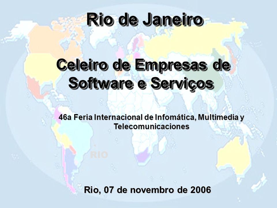Rio de Janeiro Celeiro de Empresas de Software e Serviços Celeiro de Empresas de Software e Serviços RIO Rio, 07 de novembro de 2006 46a Feria Internacional de Infomática, Multimedia y Telecomunicaciones