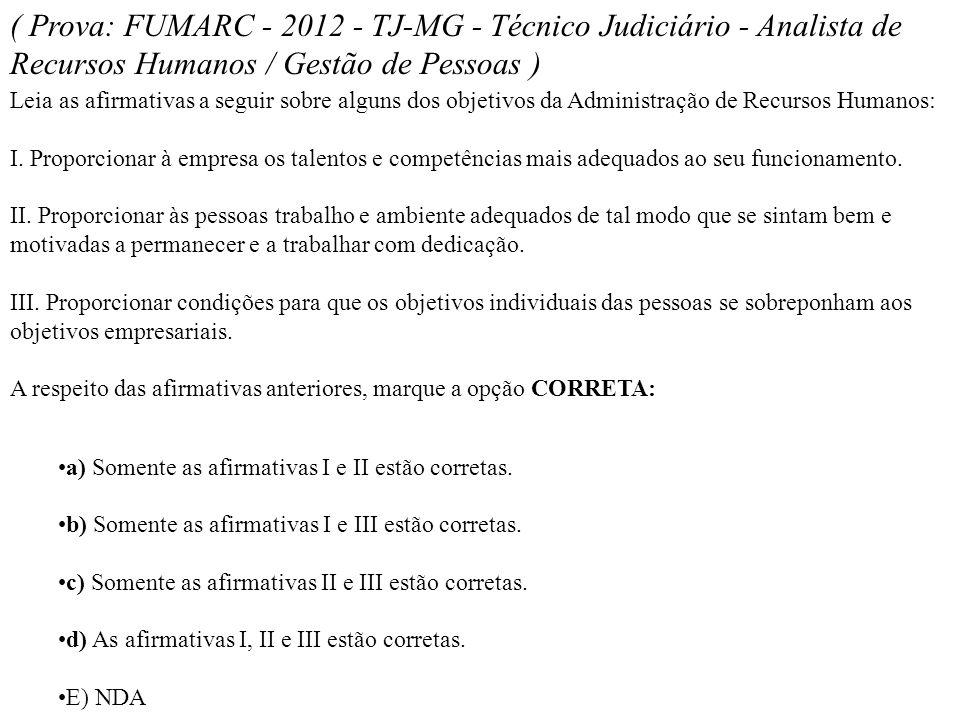 ( Prova: FUMARC - 2012 - TJ-MG - Técnico Judiciário - Analista de Recursos Humanos / Gestão de Pessoas ) Leia as afirmativas a seguir sobre alguns dos