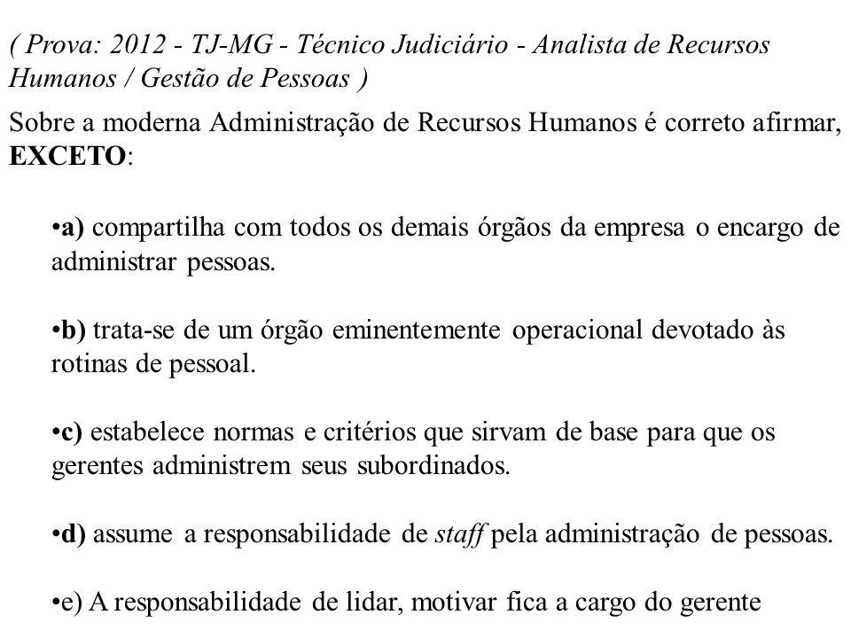 ( Prova: 2012 - TJ-MG - Técnico Judiciário - Analista de Recursos Humanos / Gestão de Pessoas ) Sobre a moderna Administração de Recursos Humanos é co