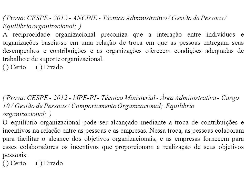 ( Prova: CESPE - 2012 - ANCINE - Técnico Administrativo / Gestão de Pessoas / Equilibrio organizacional; ) A reciprocidade organizacional preconiza qu