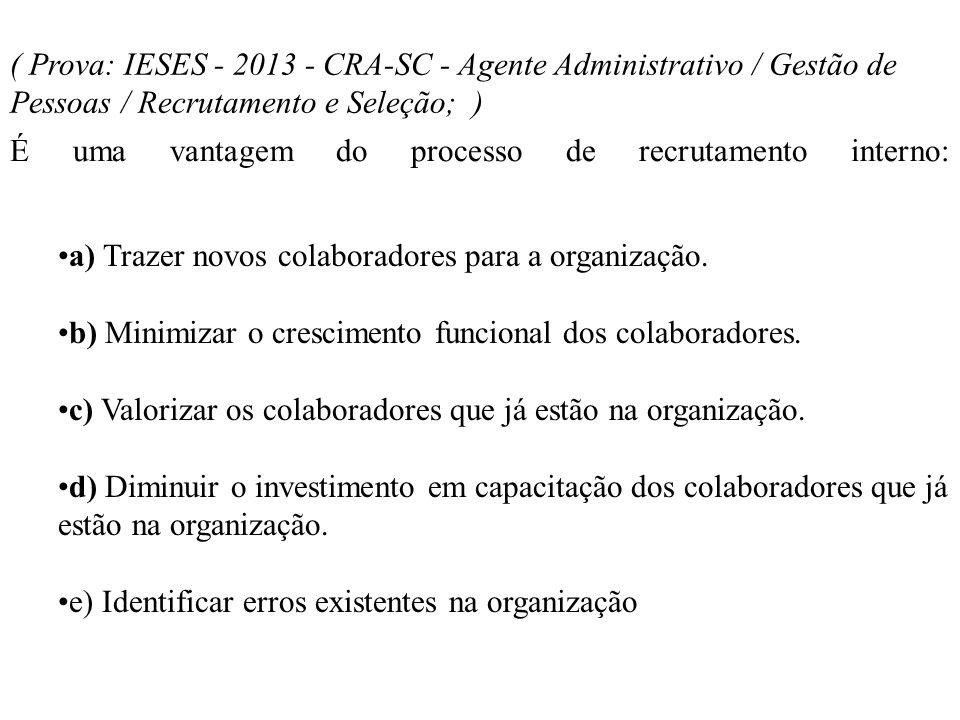 ( Prova: IESES - 2013 - CRA-SC - Agente Administrativo / Gestão de Pessoas / Recrutamento e Seleção; ) É uma vantagem do processo de recrutamento inte