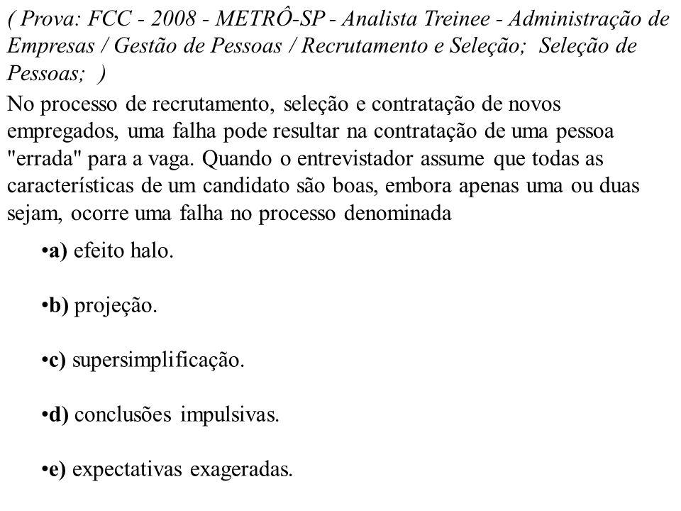 ( Prova: FCC - 2008 - METRÔ-SP - Analista Treinee - Administração de Empresas / Gestão de Pessoas / Recrutamento e Seleção; Seleção de Pessoas; ) No p