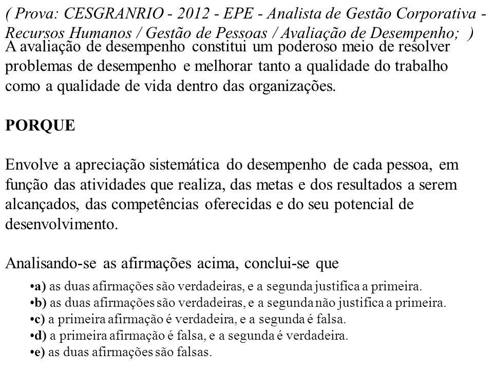 ( Prova: CESGRANRIO - 2012 - EPE - Analista de Gestão Corporativa - Recursos Humanos / Gestão de Pessoas / Avaliação de Desempenho; ) A avaliação de d