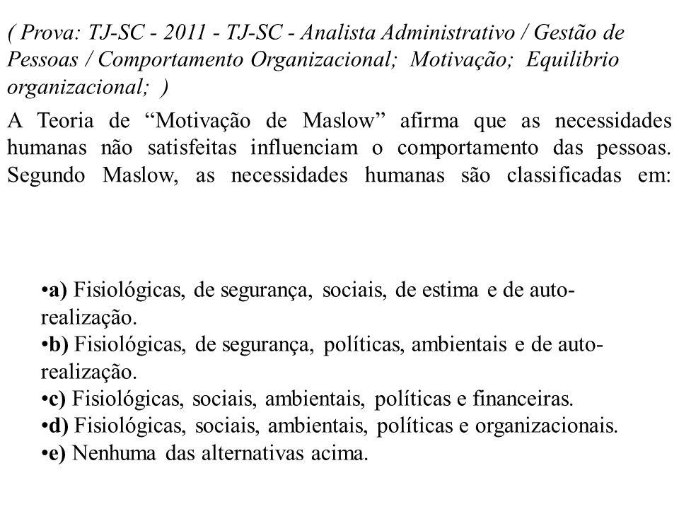 ( Prova: TJ-SC - 2011 - TJ-SC - Analista Administrativo / Gestão de Pessoas / Comportamento Organizacional; Motivação; Equilibrio organizacional; ) A