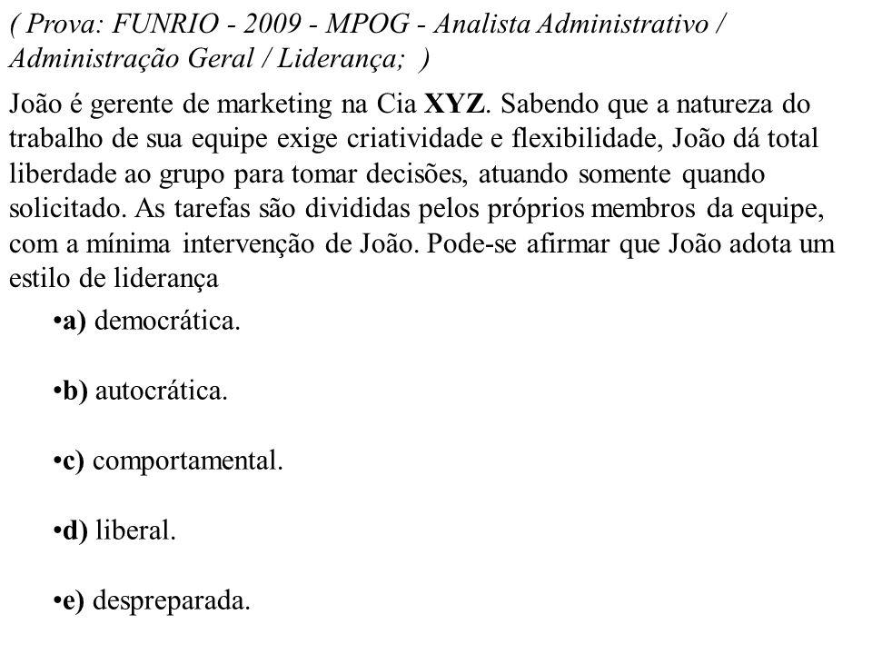 ( Prova: FUNRIO - 2009 - MPOG - Analista Administrativo / Administração Geral / Liderança; ) João é gerente de marketing na Cia XYZ. Sabendo que a nat