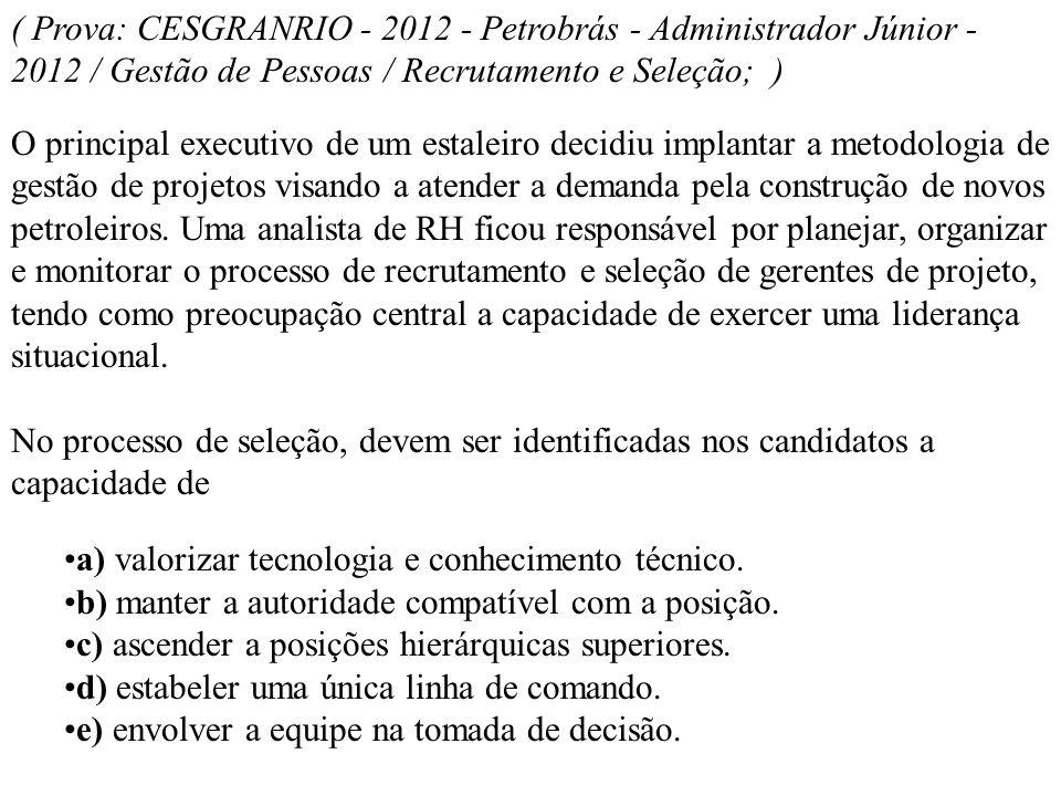 ( Prova: CESGRANRIO - 2012 - Petrobrás - Administrador Júnior - 2012 / Gestão de Pessoas / Recrutamento e Seleção; ) O principal executivo de um estal