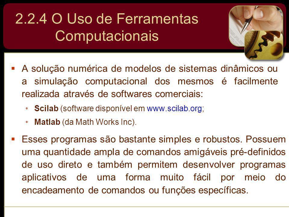 2.2.4 O Uso de Ferramentas Computacionais A solução numérica de modelos de sistemas dinâmicos ou a simulação computacional dos mesmos é facilmente rea