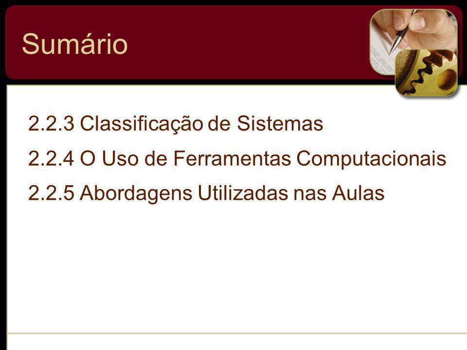 Sumário 2.2.3 Classificação de Sistemas 2.2.4 O Uso de Ferramentas Computacionais 2.2.5 Abordagens Utilizadas nas Aulas