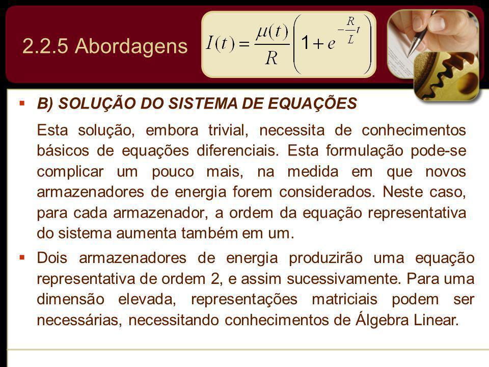 B) SOLUÇÃO DO SISTEMA DE EQUAÇÕES Esta solução, embora trivial, necessita de conhecimentos básicos de equações diferenciais. Esta formulação pode-se c