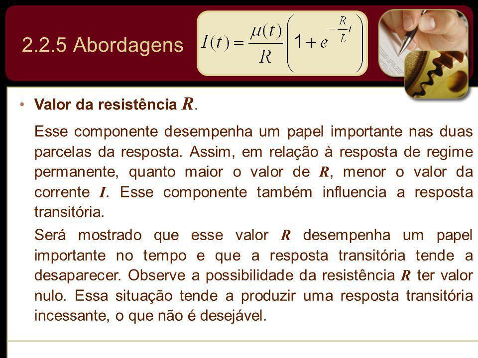 Valor da resistência R. Esse componente desempenha um papel importante nas duas parcelas da resposta. Assim, em relação à resposta de regime permanent